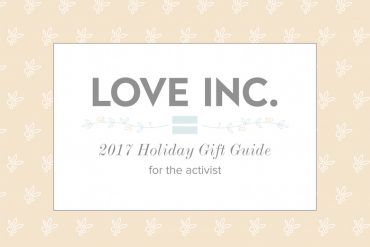 Love Inc. Holiday Gift Guide for the Activist
