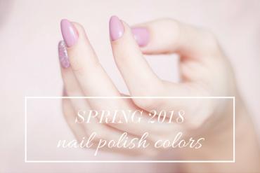 Spring 2018 Nail Polishes