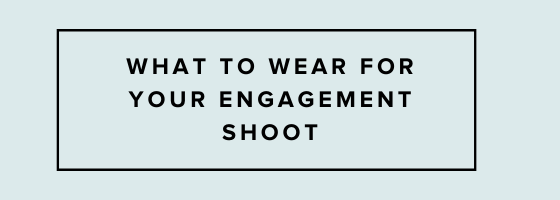 what-to-wear-for-your-engagement-shoot